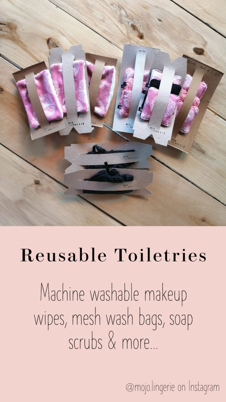 Picture of Reusable Toiletries. It reads machine washable makeup wipes, mesh wash bags, soap scrubs and more...