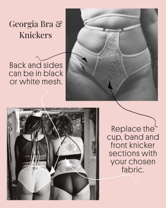 For the Georgia Set, by choosing this fabric you can replace the front cups and band on the bra. Change the front diamond section of the knickers, the mesh at the back of both garments can be in black or white.