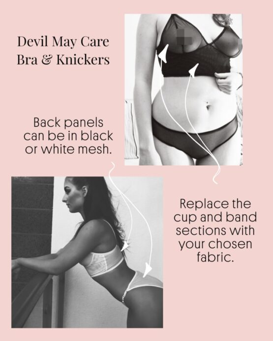 For the Devil May Care Set, by choosing this fabric you can replace the front cups and band on the bra. Change the front section of the knickers, the mesh at the back of both garments can be in black or white.